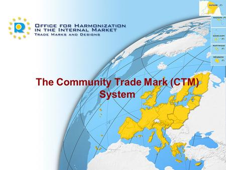 The Community Trade Mark (CTM) System. The Legal Framework Council Regulation (EC) No 40/94 of 20 December 1993 on the Community trade mark Council Regulation.
