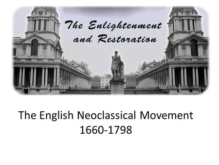 "The English Neoclassical Movement 1660-1798. About the Era The Neoclassical (""new classicism"") era, a time in which writers modeled their works on those."