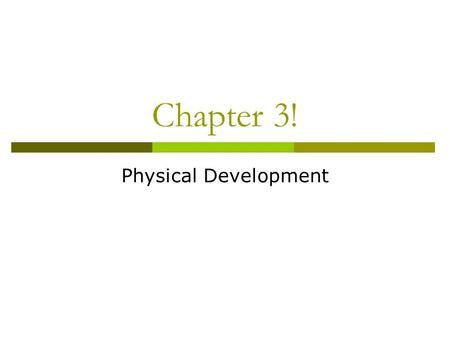 Chapter 3! Physical Development.  You have changed a lot since you were a baby. You learned more in early childhood than you ever will again. People.