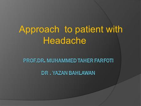 Approach to patient with Headache. Introduction pain cranium faceneck Headache.