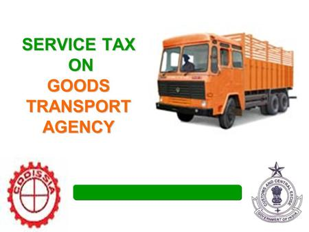 SERVICE TAX ON GOODS TRANSPORT AGENCY. Topic for the day Legislative History. GTO Service GTA Service Person liable to pay ST Exemptions & Conditions.