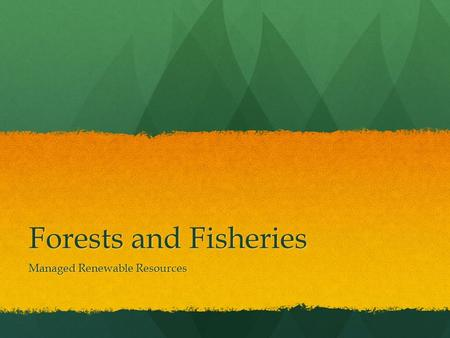 Forests and Fisheries Managed Renewable Resources.
