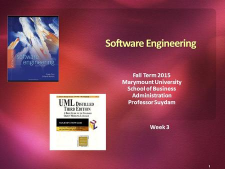 1 Week 3 Software Engineering Fall Term 2015 Marymount University School of Business Administration Professor Suydam.