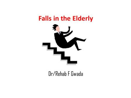 Falls in the Elderly Dr/Rehab F Gwada. Out lines: Definition of falls Incidence of falls Risk factors of falls Consequences of falls Assessment Prevention.
