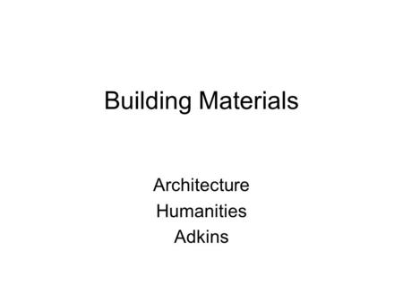Building Materials Architecture Humanities Adkins.