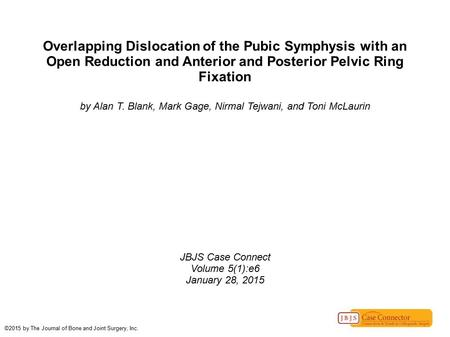 Overlapping Dislocation of the Pubic Symphysis with an Open Reduction and Anterior and Posterior Pelvic Ring Fixation by Alan T. Blank, Mark Gage, Nirmal.