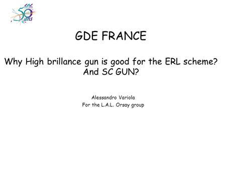 GDE FRANCE Why High brillance gun is good for the ERL scheme? And SC GUN? Alessandro Variola For the L.A.L. Orsay group.