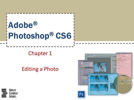 Adobe ® Photoshop ® CS6 Chapter 1 Editing a Photo.