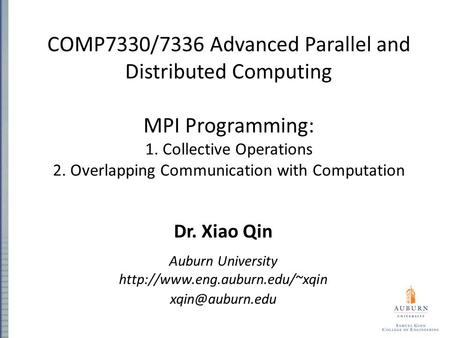 COMP7330/7336 Advanced Parallel and Distributed Computing MPI Programming: 1. Collective Operations 2. Overlapping Communication with Computation Dr. Xiao.