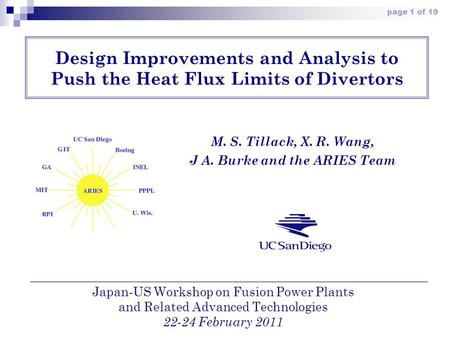 Page 1 of 19 Design Improvements and Analysis to Push the Heat Flux Limits of Divertors M. S. Tillack, X. R. Wang, J A. Burke and the ARIES Team Japan-US.