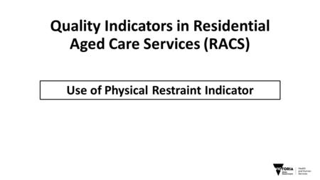 Quality Indicators in Residential Aged Care Services (RACS) Use of Physical Restraint Indicator.
