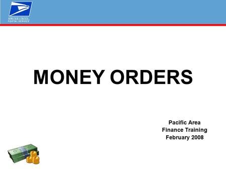 MONEY ORDERS Pacific Area Finance Training February 2008.
