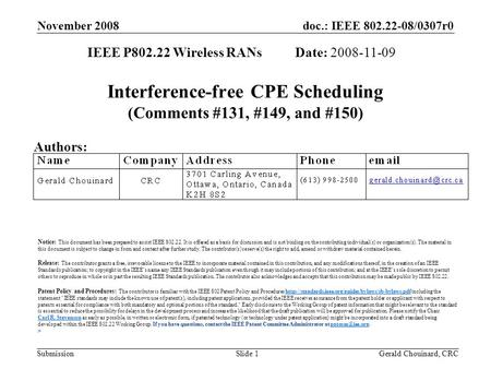 Doc.: IEEE 802.22-08/0307r0 Submission November 2008 Gerald Chouinard, CRCSlide 1 Interference-free CPE Scheduling (Comments #131, #149, and #150) IEEE.