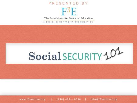 Social SECURITY  | (240) 499 – 0390 | 101 PRESENTED BY F3EF3E A 501(C)(3) NONPROFIT ORGANIZATION The Foundation for.
