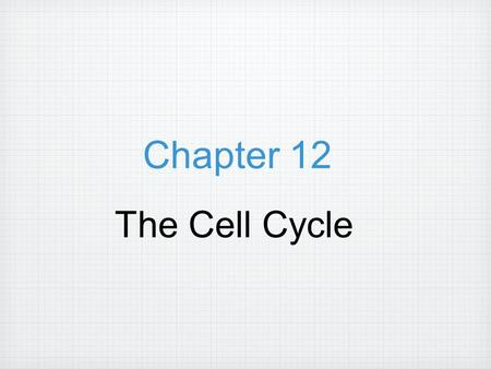 Chapter 12 The Cell Cycle.  The continuity of life  Is based upon the reproduction of cells, or cell division.