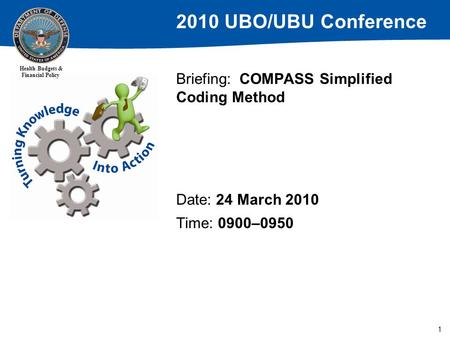 2010 UBO/UBU Conference Health Budgets & Financial Policy 1 Briefing: COMPASS Simplified Coding Method Date: 24 March 2010 Time: 0900–0950.