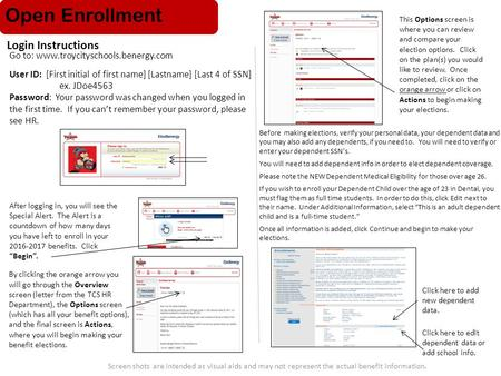 Screen shots are intended as visual aids and may not represent the actual benefit information. Go to: www.troycityschools.benergy.com User ID: [First initial.
