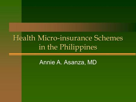 Health Micro-insurance Schemes in the Philippines Annie A. Asanza, MD.
