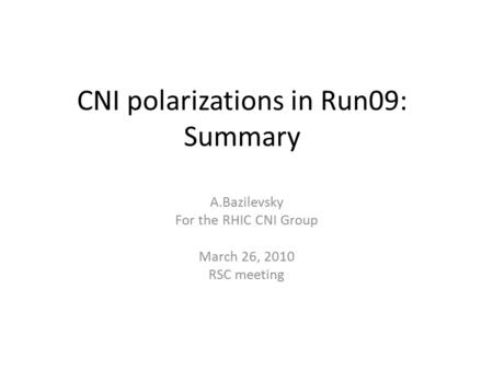 CNI polarizations in Run09: Summary A.Bazilevsky For the RHIC CNI Group March 26, 2010 RSC meeting.