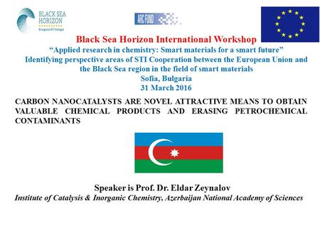 "Black Sea Horizon International Workshop ""Applied research in chemistry: Smart materials for a smart future"" Identifying perspective areas of STI Cooperation."