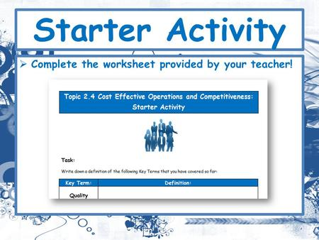 Starter Activity  Complete the worksheet provided by your teacher!