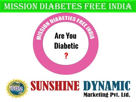 "Mission diabetes free india. CHANGE BY TREND Two time Nobel Prize winner Dr.Linus Pauling decleared ""Nearly all disease can be Traced to nutritional."