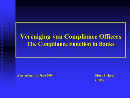 1 Vereniging van Compliance Officers The Compliance Function in Banks Amsterdam, 10 June 2004 Marc Pickeur CBFA CBFA.