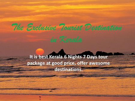 The Exclusive <strong>Tourist</strong> Destination <strong>in</strong> Kerala It is best Kerala 6 Nights 7 Days tour package at good price, offer awesome destinations.