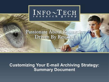 Www.infotech.com Impact Research 1 Customizing Your E-mail Archiving Strategy: Summary Document.