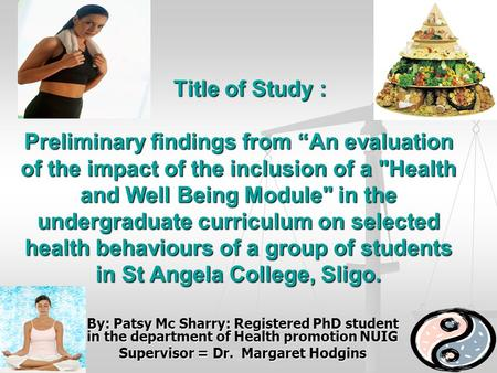 "Title of Study : Preliminary findings from ""An evaluation of the impact of the inclusion of a Health and Well Being Module in the undergraduate curriculum."