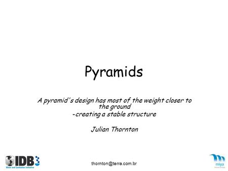 Pyramids A pyramid's design has most of the weight closer to the ground -creating a stable structure Julian Thornton.