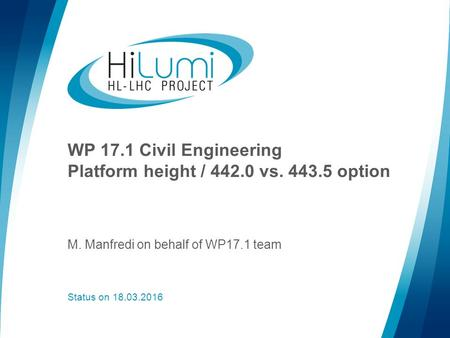 WP 17.1 Civil Engineering Platform height / 442.0 vs. 443.5 option Status on 18.03.2016 M. Manfredi on behalf of WP17.1 team.