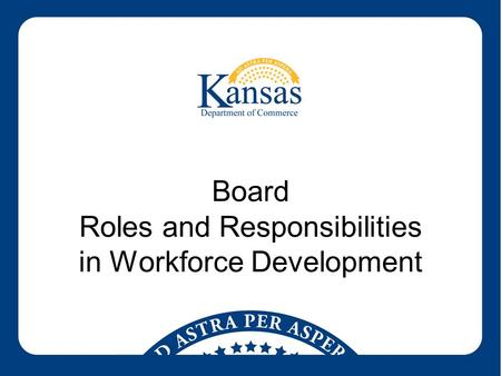 Board Roles and Responsibilities in Workforce Development.