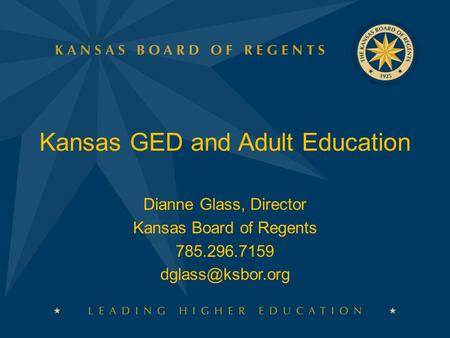 Kansas GED and Adult Education Dianne Glass, Director Kansas Board of Regents 785.296.7159