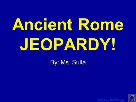 Template by Modified by Bill Arcuri, WCSD Chad Vance, CCISD Click Once to Begin Ancient Rome JEOPARDY! By: Ms. Sulla.