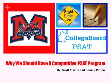 + Why We Should Have A Competitive PSAT Program By: Scott Martin and Lauren Patton.
