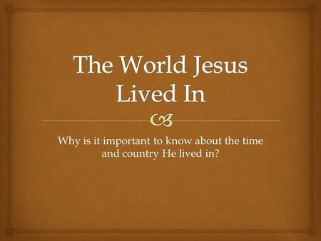 Why is it important to know about the time and country He lived in?