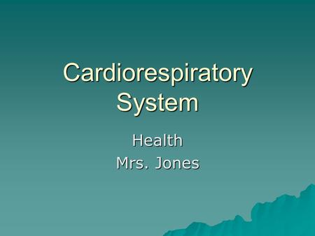 Cardiorespiratory System Health Mrs. Jones.  The heart has the following characteristics:  4 chambers  Size of a fist  Located just beneath the sternum.