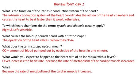 Review form day 2 What is the function of the intrinsic conduction system of the heart? The intrinsic conduction system of the heart coordinates the action.