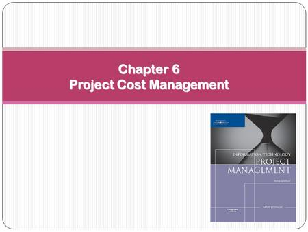 Chapter 6 Project Cost Management. 2 Learning Objectives Explain basic project cost management principles, concepts, and terms. Discuss different types.