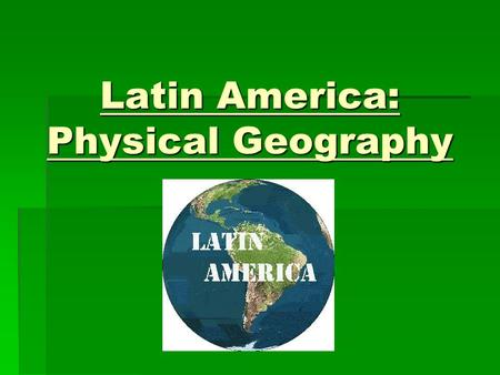 Latin America: Physical Geography. Mountains  Latin America spans from the border between the U.S. and Mexico, all the way down to the southern tip of.
