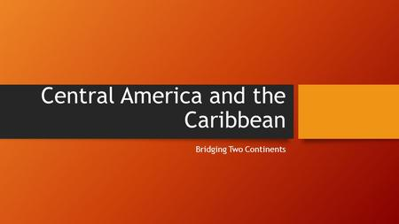 Central America and the Caribbean Bridging Two Continents.