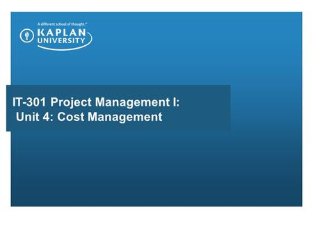 IT-301 Project Management I: Unit 4: Cost Management.