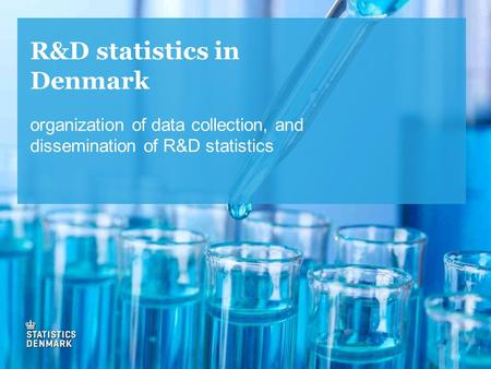 R&D statistics in Denmark organization of data collection, and dissemination of R&D statistics.