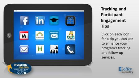 Click on each icon for a tip you can use to enhance your program's tracking and follow-up services. Tracking and Participant Engagement Tips.