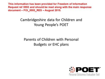 Cambridgeshire data for Children and Young People's POET Parents of Children with Personal Budgets or EHC plans This information has been provided for.