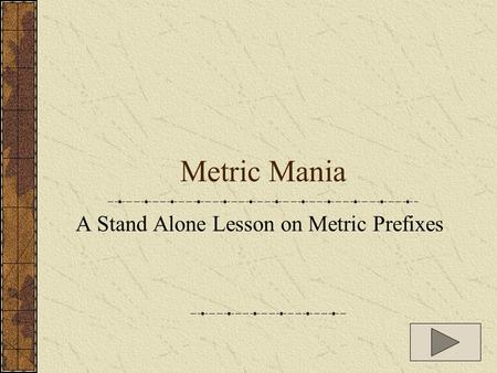 Metric Mania A Stand Alone Lesson on Metric Prefixes.