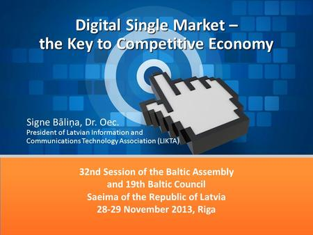 Digital Single Market – the Key to Competitive Economy 32nd Session of the Baltic Assembly and 19th Baltic Council Saeima of the Republic of Latvia 28-29.
