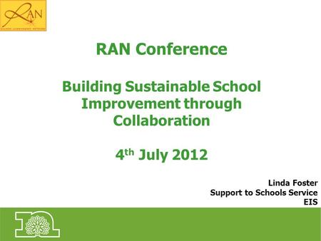 Linda Foster Support to Schools Service EIS RAN Conference Building Sustainable School Improvement through Collaboration 4 th July 2012.