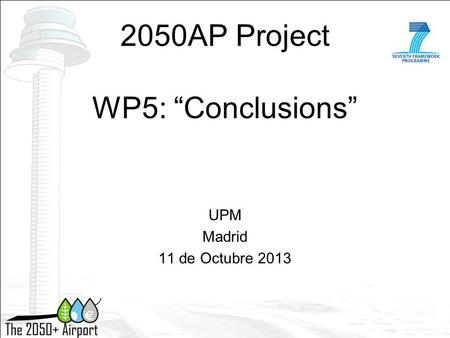 "2050AP Project WP5: ""Conclusions"" UPM Madrid 11 de Octubre 2013."